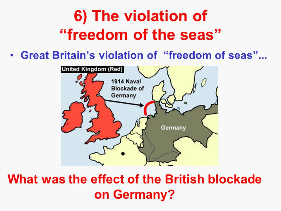 6) Violation of freedom of the seas Germany's violation of freedom of the seas …