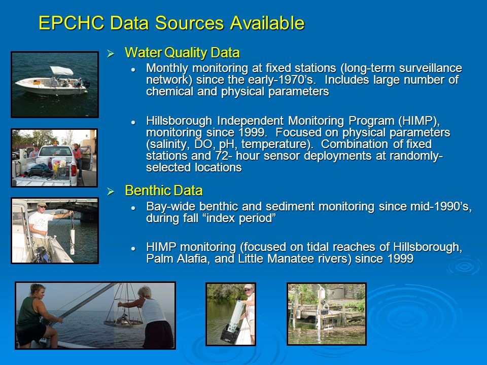 EPCHC Data Sources Available  Water Quality Data Monthly monitoring at fixed stations (long-term surveillance network) since the early-1970's.