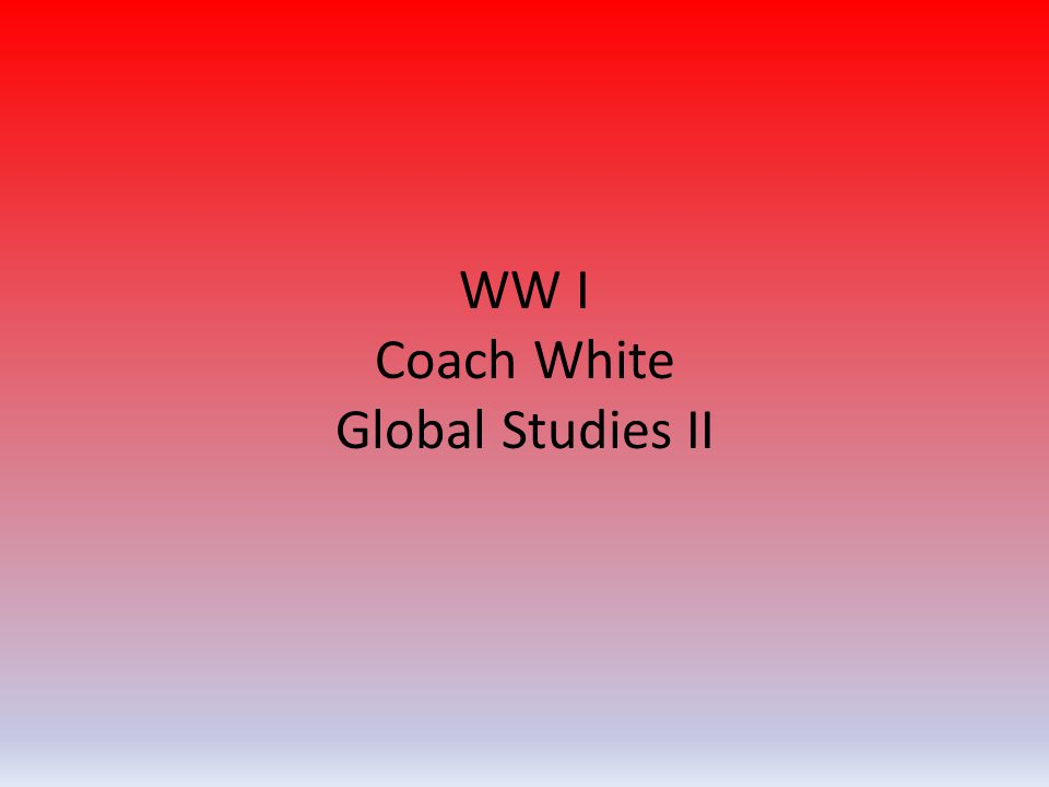 WW I Coach White Global Studies II