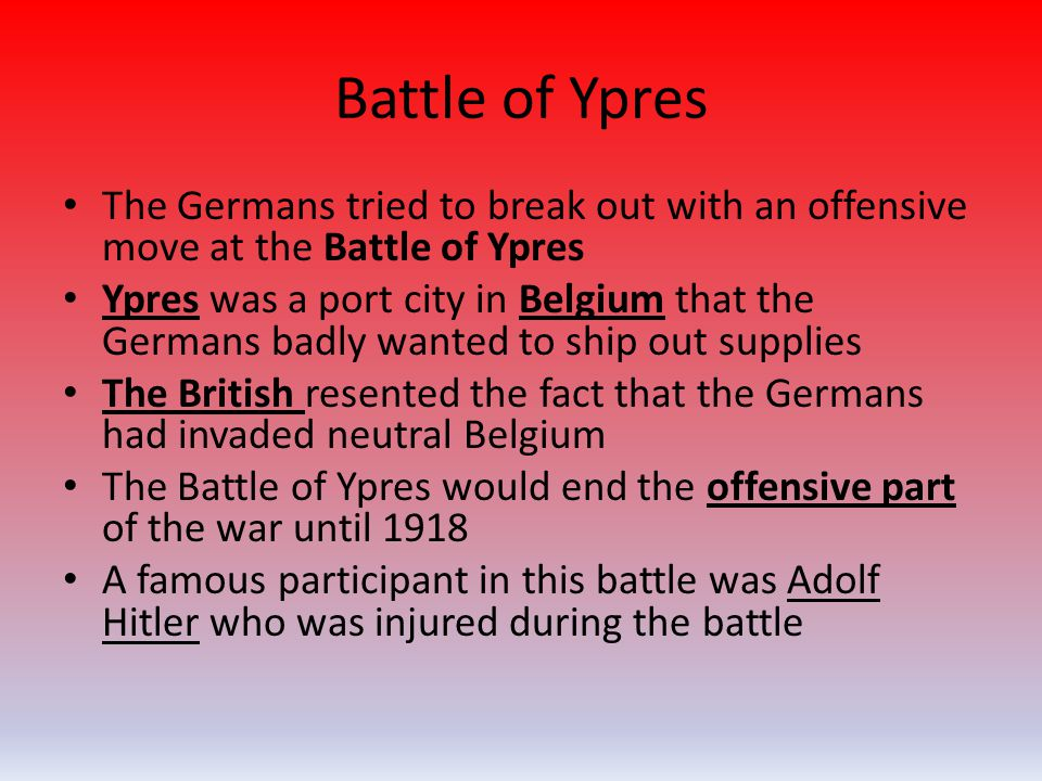 The Germans tried to break out with an offensive move at the Battle of Ypres Ypres was a port city in Belgium that the Germans badly wanted to ship ou