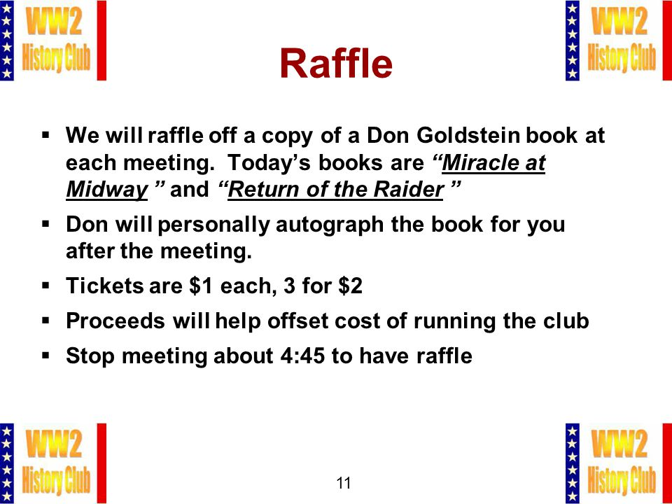 11 Raffle  We will raffle off a copy of a Don Goldstein book at each meeting.