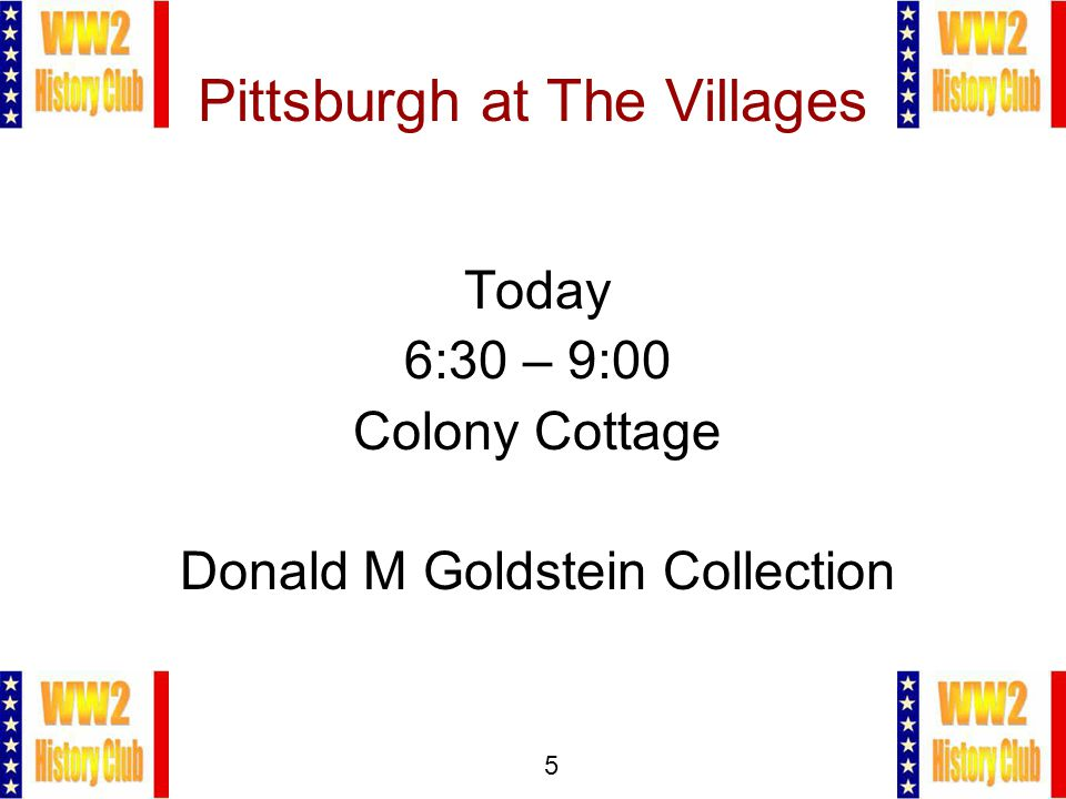 5 Pittsburgh at The Villages Today 6:30 – 9:00 Colony Cottage Donald M Goldstein Collection