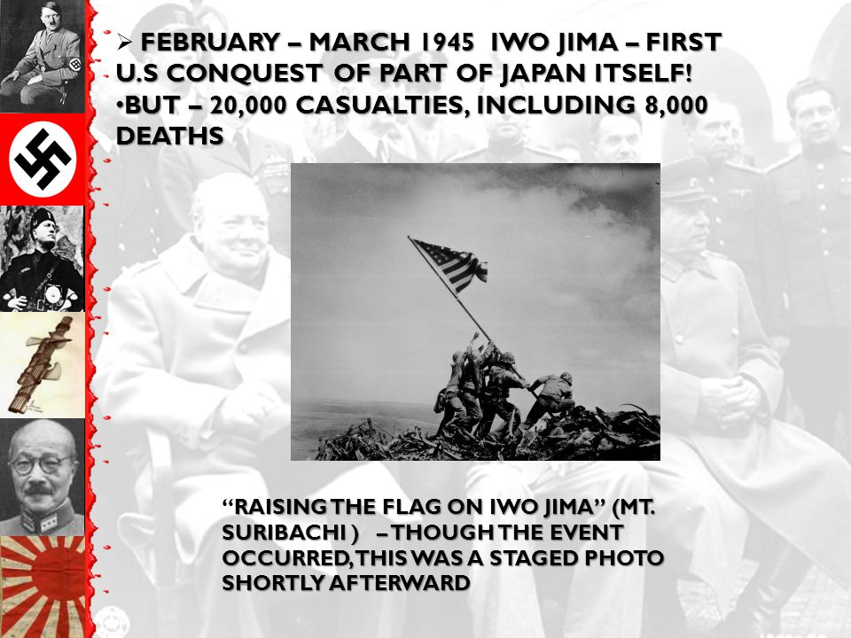 FEBRUARY – MARCH 1945 IWO JIMA – FIRST U.S CONQUEST OF PART OF JAPAN ITSELF.