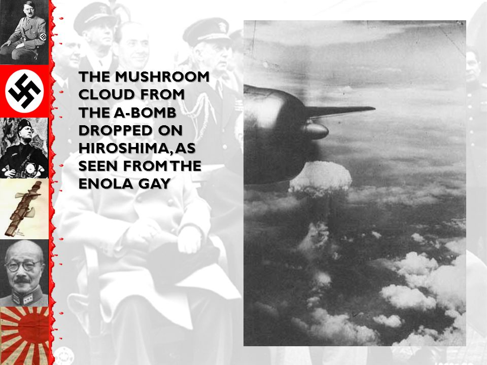THE MUSHROOM CLOUD FROM THE A-BOMB DROPPED ON HIROSHIMA, AS SEEN FROM THE ENOLA GAY
