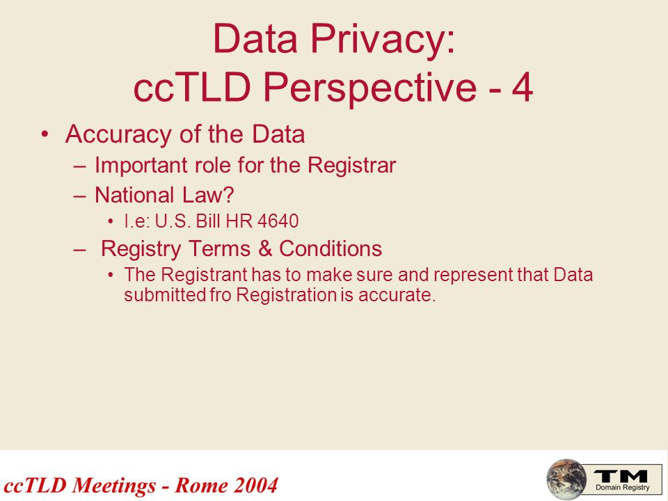 Data Privacy: ccTLD Perspective - 4 Accuracy of the Data –Important role for the Registrar –National Law.