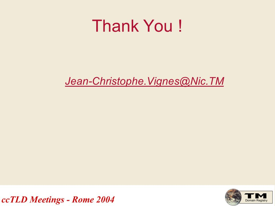 Thank You ! Jean-Christophe.Vignes@Nic.TM