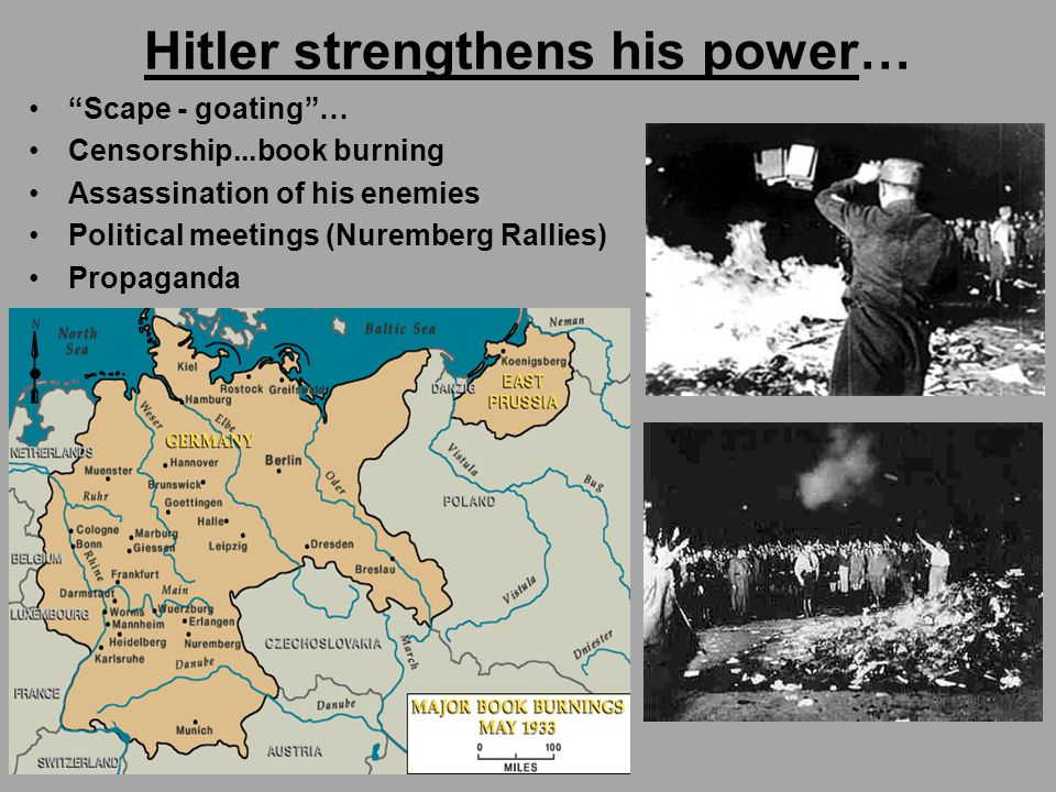 Hitler strengthens his power… Scape - goating … Censorship...book burning Assassination of his enemies Political meetings (Nuremberg Rallies) Propaganda