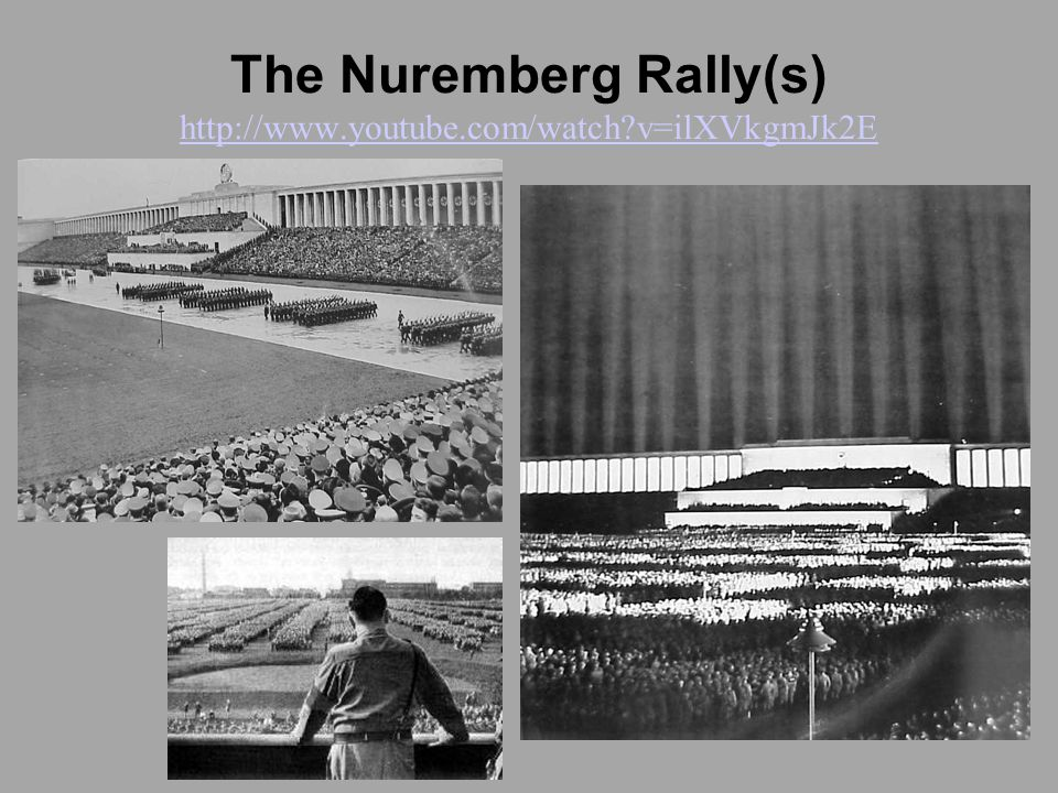 The Nuremberg Rally(s) http://www.youtube.com/watch?v=ilXVkgmJk2E http://www.youtube.com/watch?v=ilXVkgmJk2E