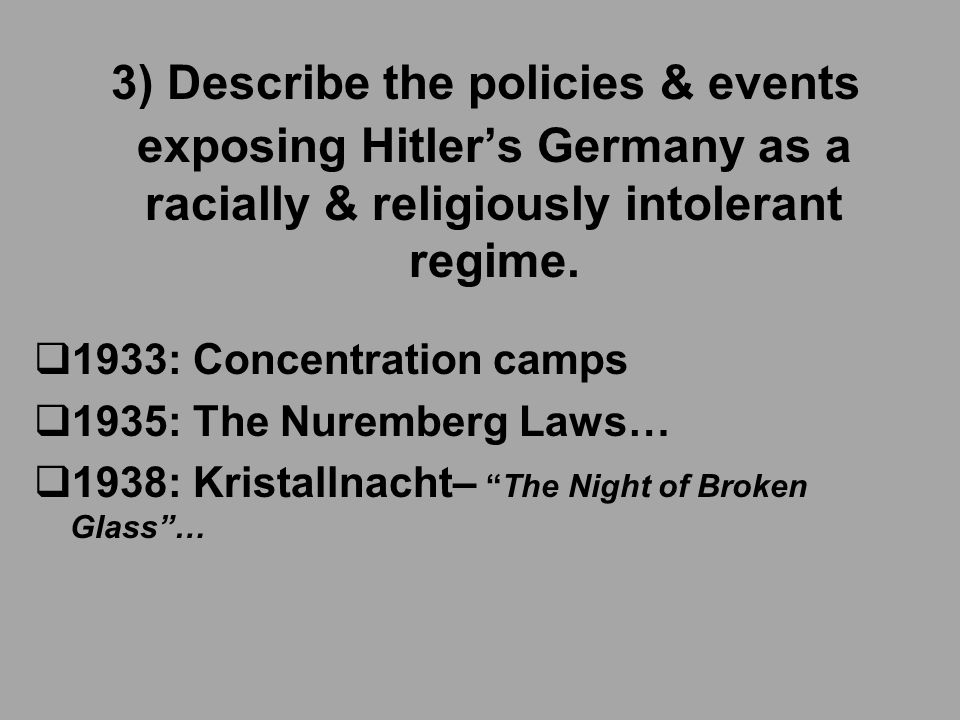 3) Describe the policies & events exposing Hitler's Germany as a racially & religiously intolerant regime.