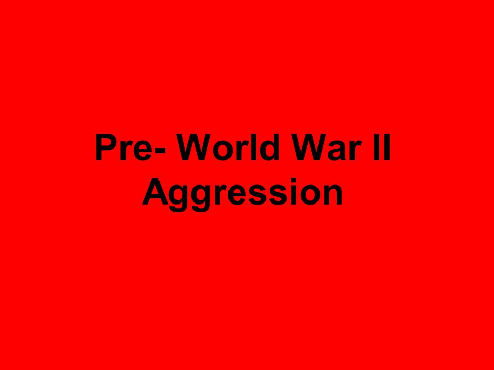 Pre- World War II Aggression