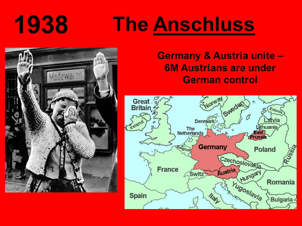 1938 The Anschluss… Germany & Austria unite – 6M Austrians are under German control