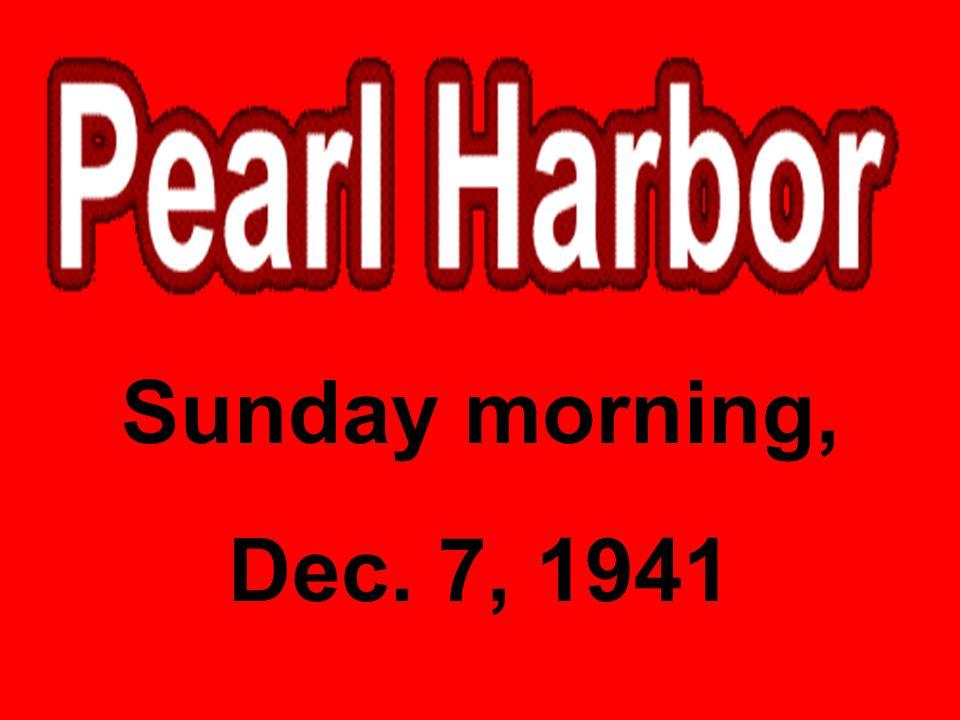 Sunday morning, Dec. 7, 1941