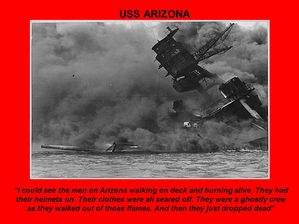 USS ARIZONA I could see the men on Arizona walking on deck and burning alive.
