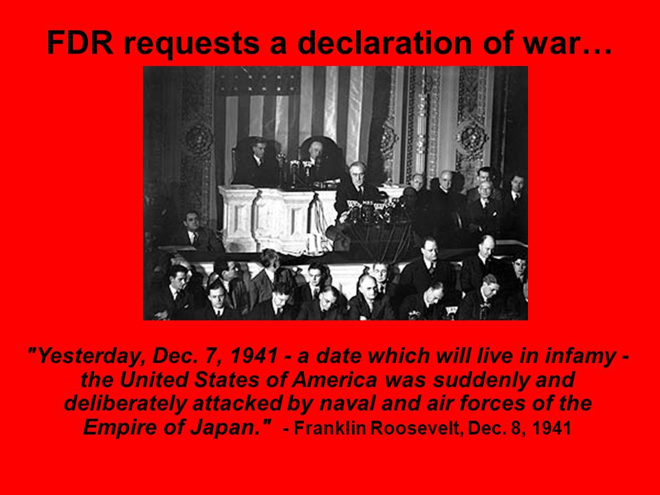 FDR requests a declaration of war… Yesterday, Dec.