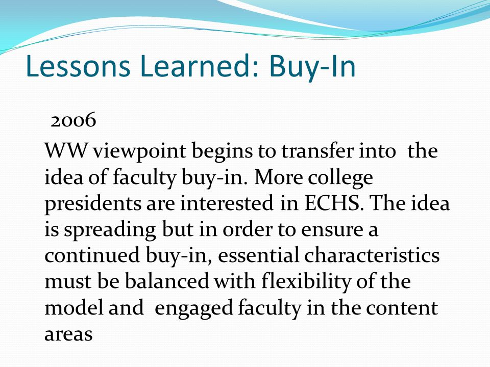 Lessons Learned: Buy-In 2006 WW viewpoint begins to transfer into the idea of faculty buy-in.