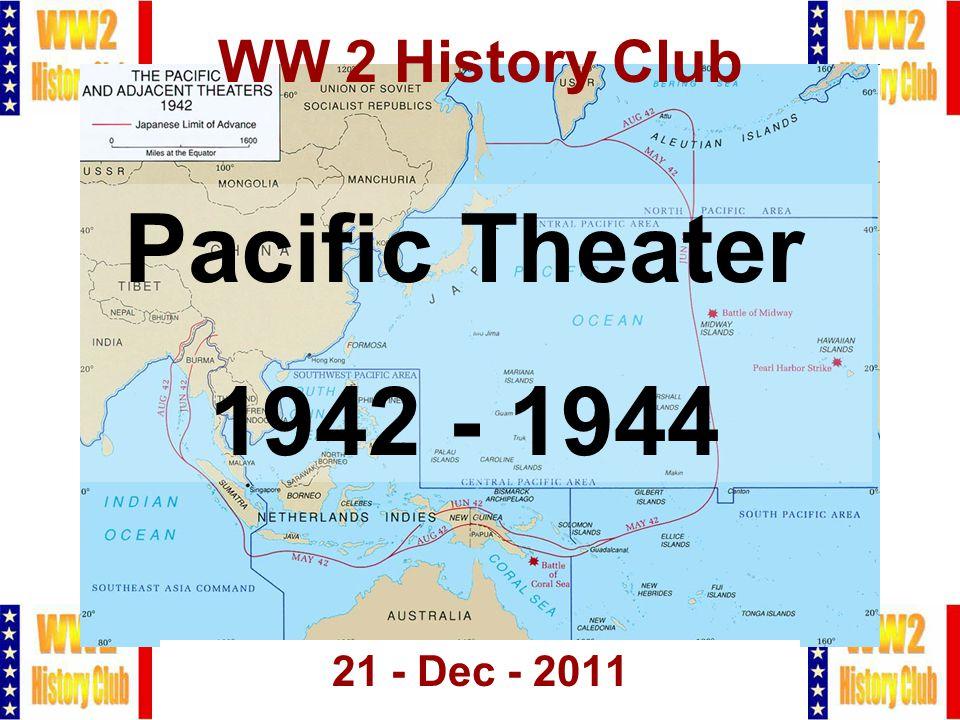 1 WW 2 History Club 21 - Dec - 2011 Pacific Theater 1942 - 1944
