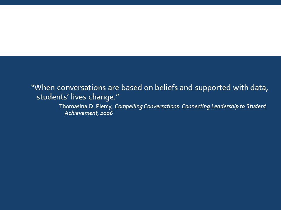When conversations are based on beliefs and supported with data, students' lives change. Thomasina D.