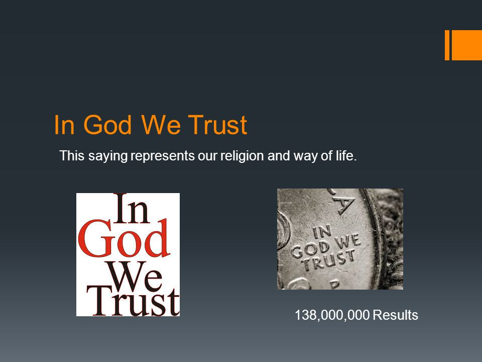 In God We Trust This saying represents our religion and way of life. 138,000,000 Results