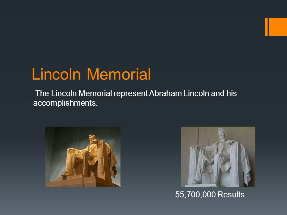 Lincoln Memorial The Lincoln Memorial represent Abraham Lincoln and his accomplishments.