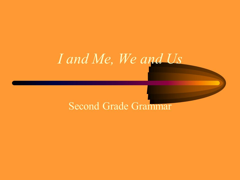 I and Me, We and Us Second Grade Grammar