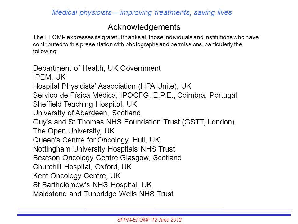 SFPM-EFOMP 12 June 2012 Medical physicists – improving treatments, saving lives Acknowledgements The EFOMP expresses its grateful thanks all those ind
