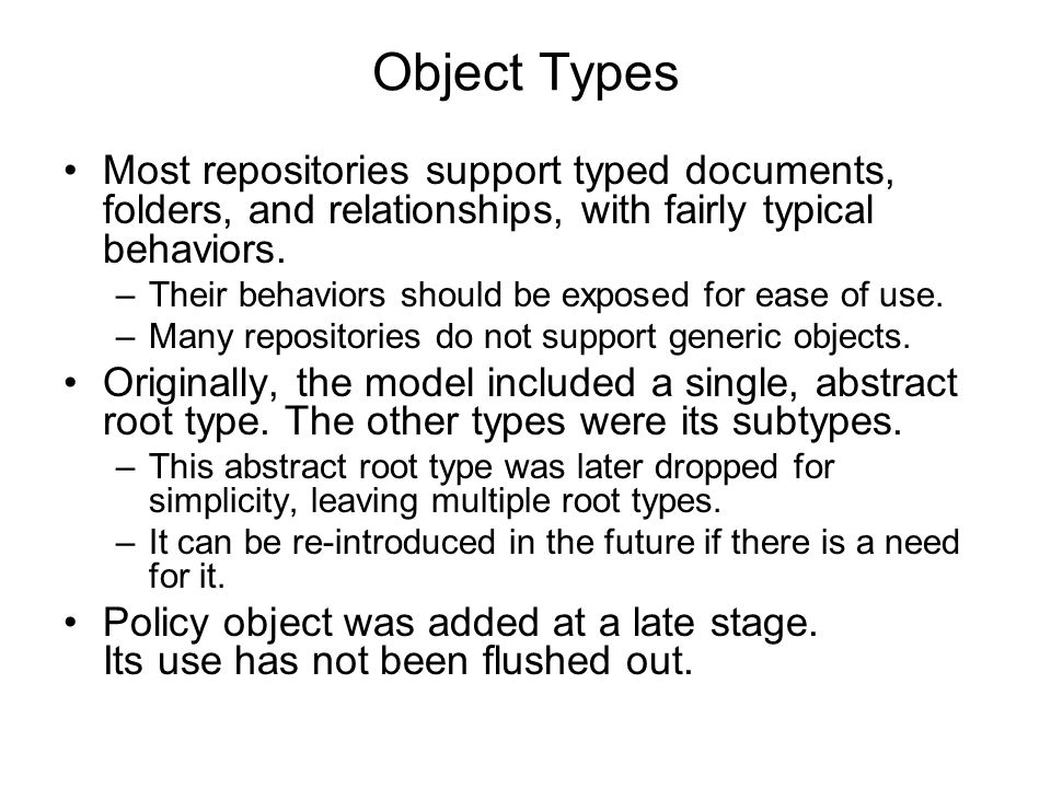 Object Types Most repositories support typed documents, folders, and relationships, with fairly typical behaviors.