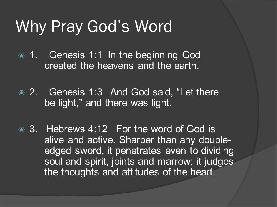 Why Pray God's Word  1.Genesis 1:1 In the beginning God created the heavens and the earth.