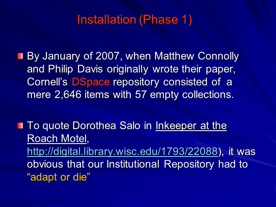Installation (Phase 1) By January of 2007, when Matthew Connolly and Philip Davis originally wrote their paper, Cornell's DSpace repository consisted of a mere 2,646 items with 57 empty collections.