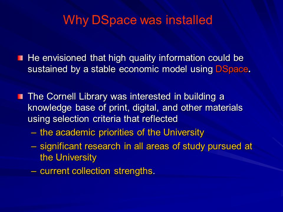 Why DSpace was installed He envisioned that high quality information could be sustained by a stable economic model using DSpace.