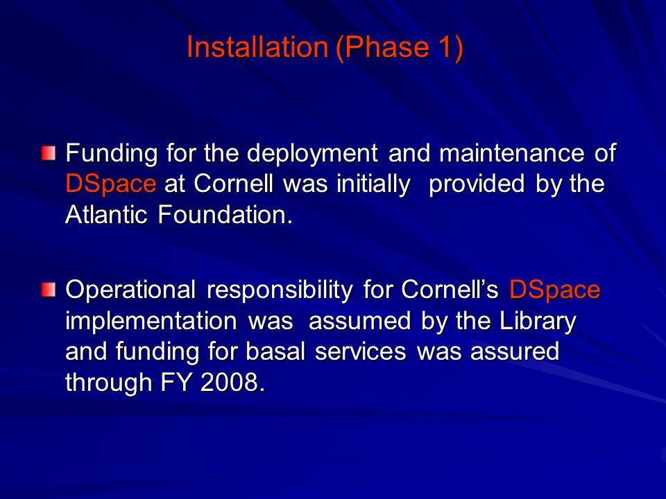 Installation (Phase 1) Funding for the deployment and maintenance of DSpace at Cornell was initially provided by the Atlantic Foundation.