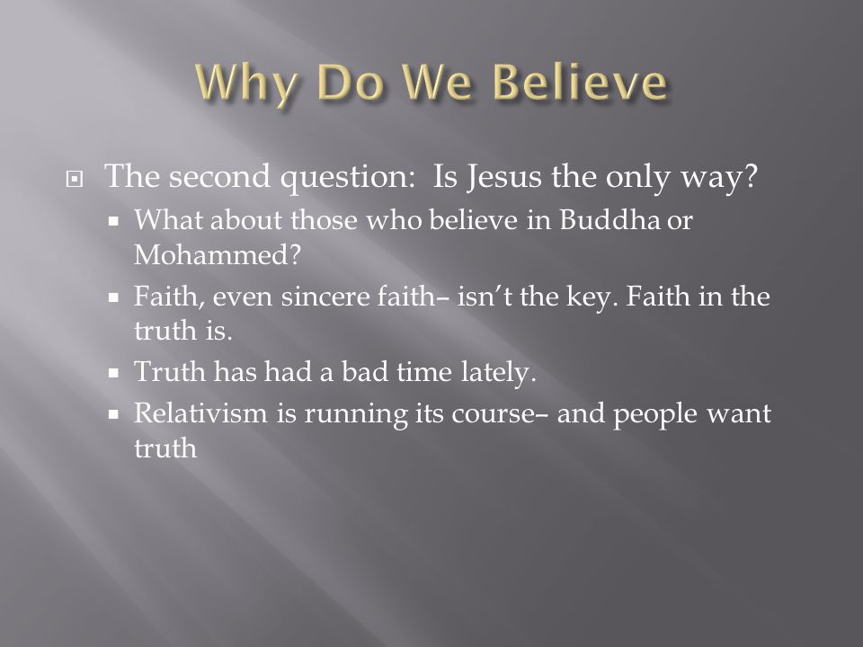  The second question: Is Jesus the only way.  What about those who believe in Buddha or Mohammed.