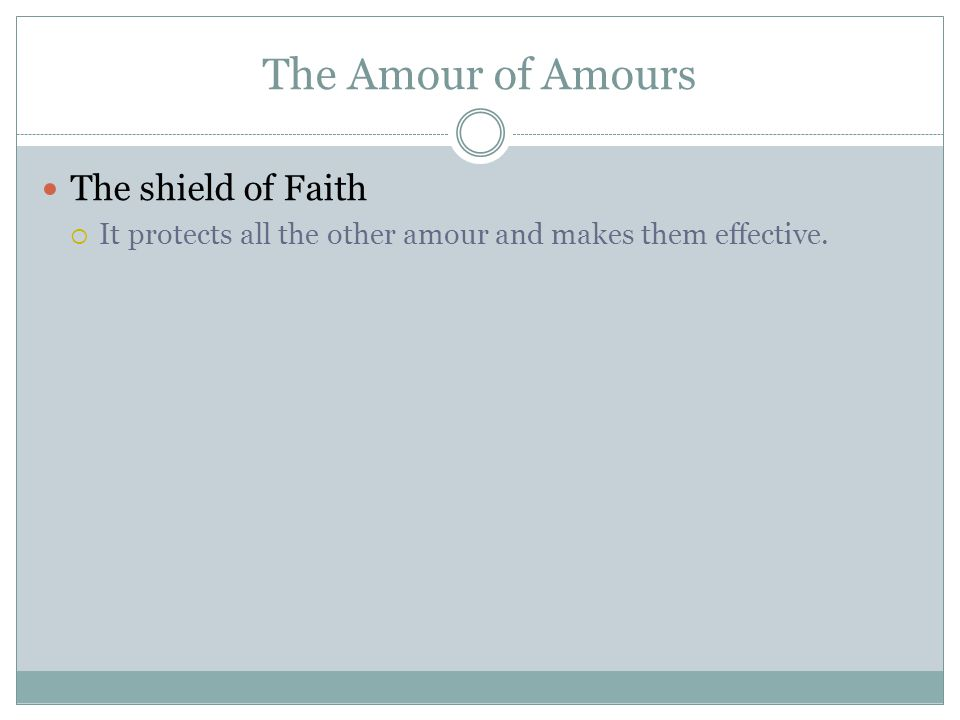 The Amour of Amours The shield of Faith  It protects all the other amour and makes them effective.