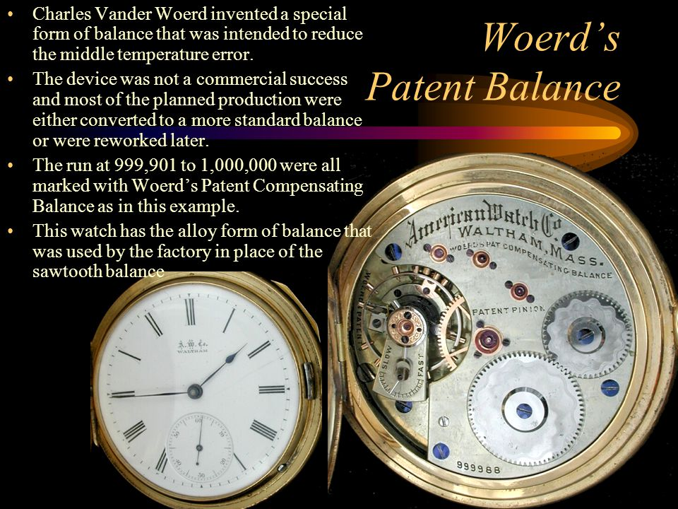 Woerd's Patent Balance Charles Vander Woerd invented a special form of balance that was intended to reduce the middle temperature error. The device wa