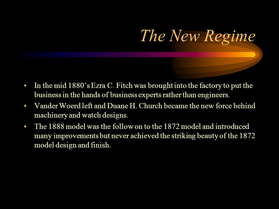 The New Regime In the mid 1880's Ezra C. Fitch was brought into the factory to put the business in the hands of business experts rather than engineers