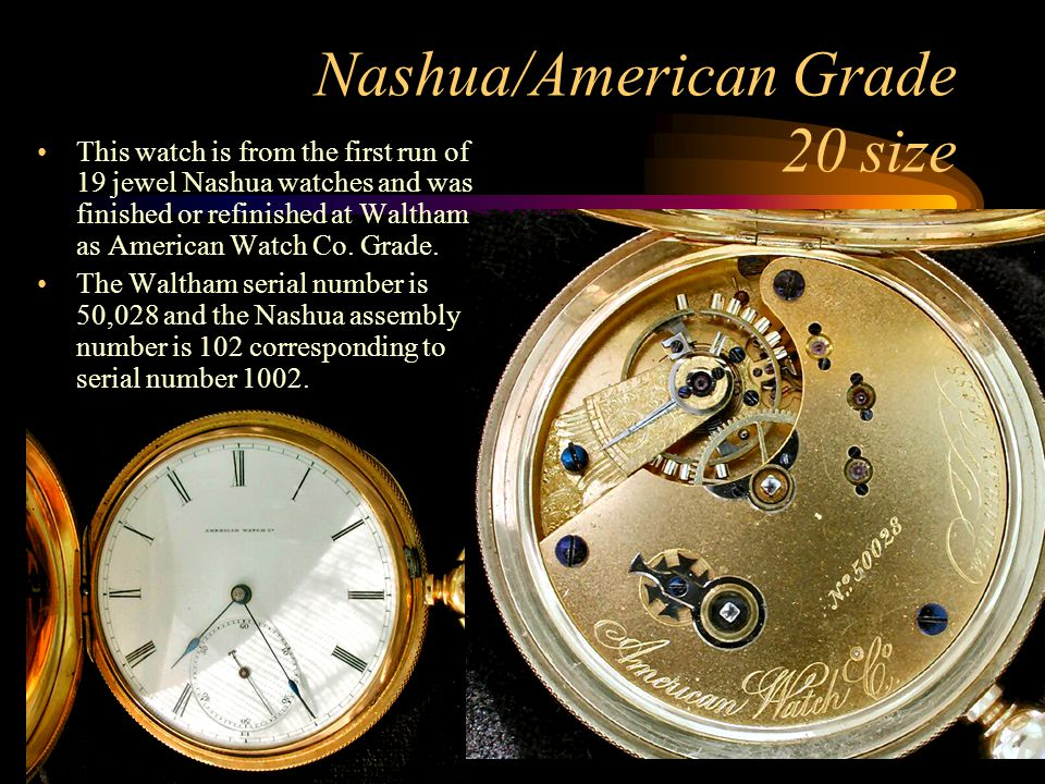 Nashua/American Grade 20 size This watch is from the first run of 19 jewel Nashua watches and was finished or refinished at Waltham as American Watch
