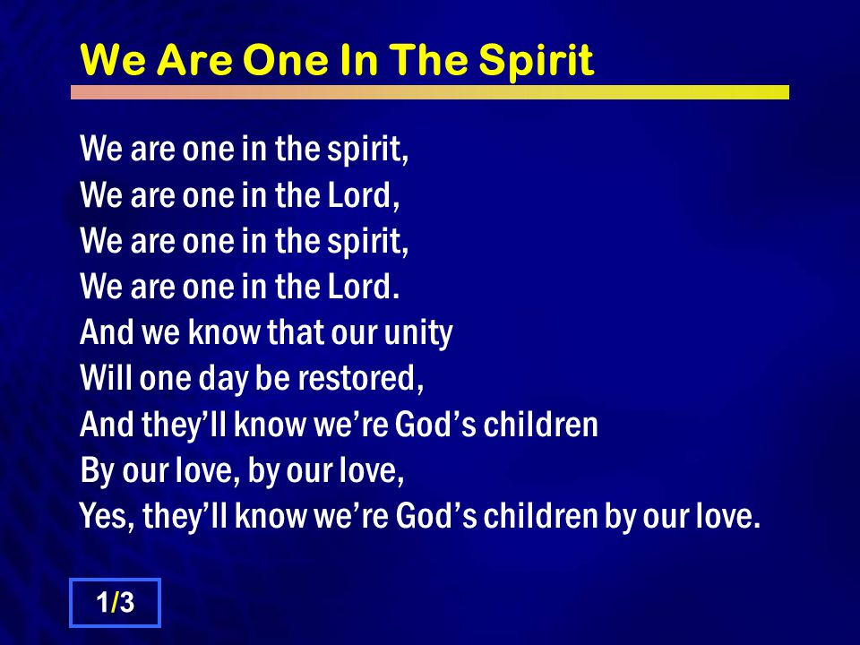 We Are One In The Spirit We are one in the spirit, We are one in the Lord, We are one in the spirit, We are one in the Lord.