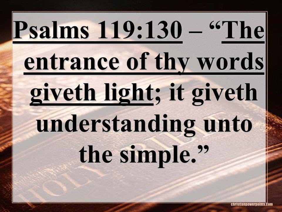 Psalms 119:130 – The entrance of thy words giveth light; it giveth understanding unto the simple.