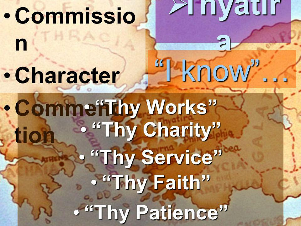 Commissio n Character Commenda tion  Thyatir a Thy Charity Thy Charity Thy Service Thy Service Thy Works Thy Works Thy Faith Thy Faith Thy Patience Thy Patience I know …