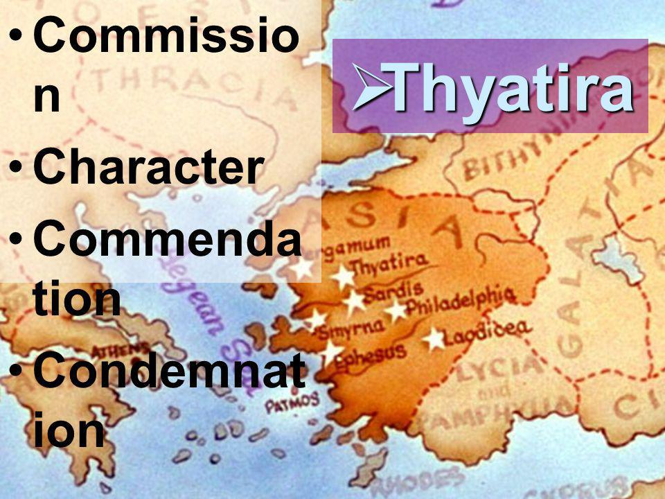 Commissio n Character Commenda tion Condemnat ion  Thyatira