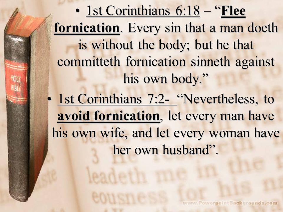 1st Corinthians 6:18 – Flee fornication.