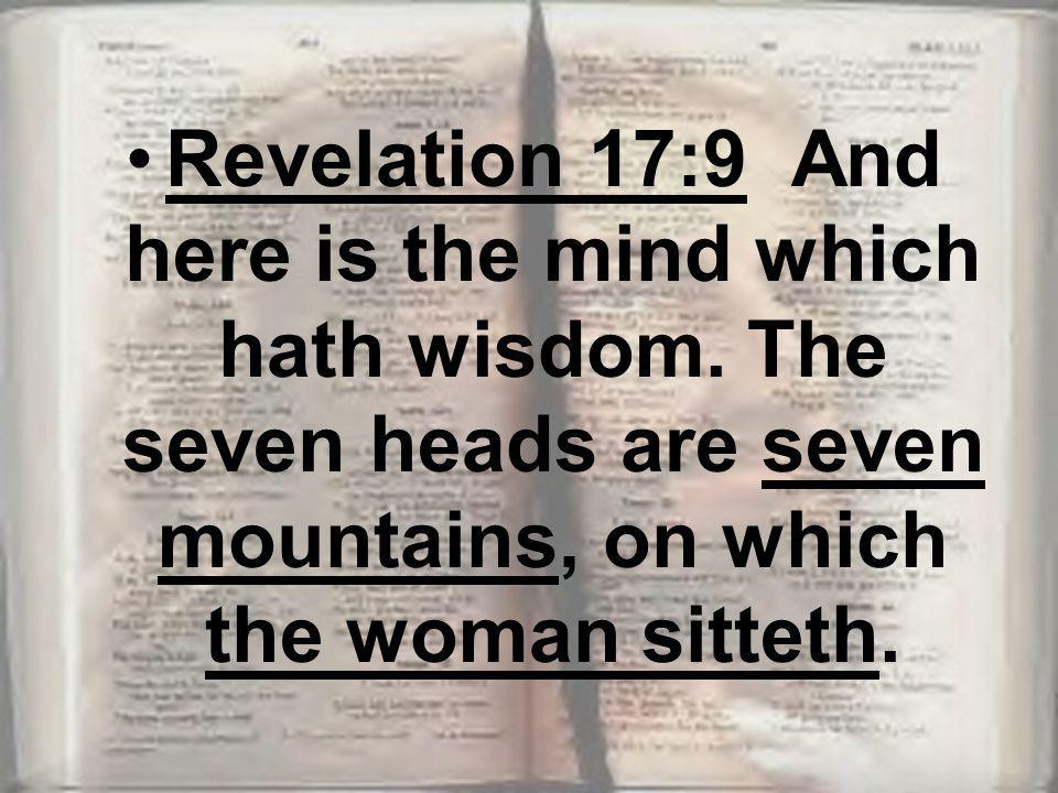 Revelation 17:9 And here is the mind which hath wisdom.