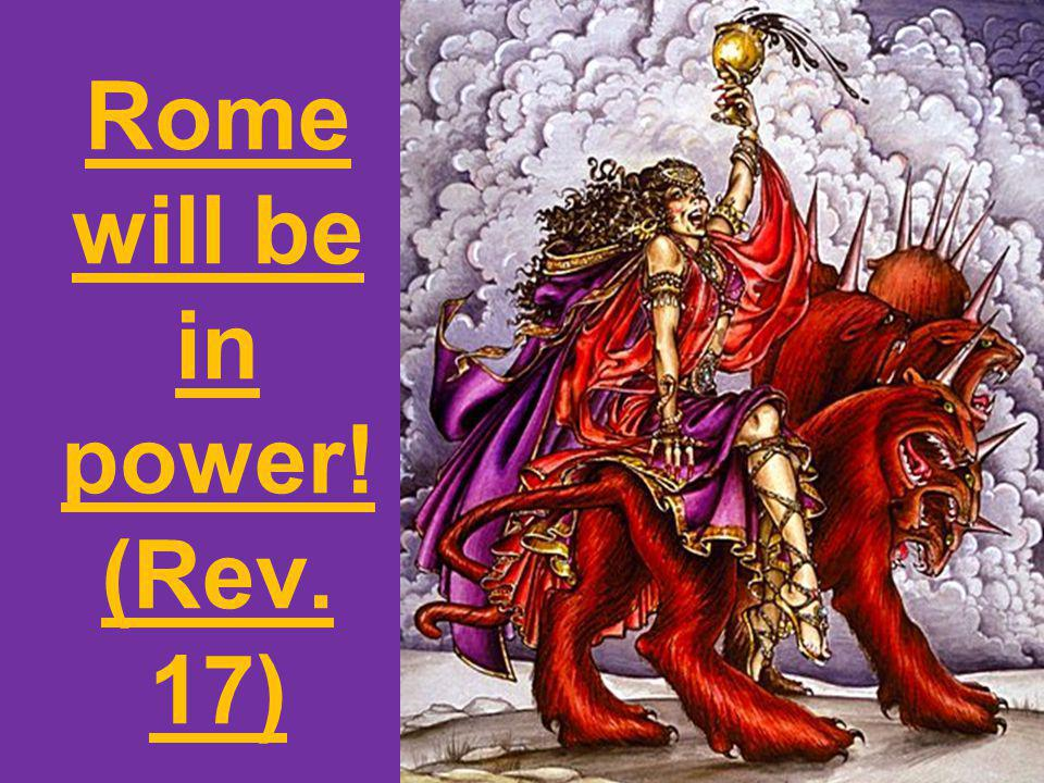 Rome will be in power! (Rev. 17)