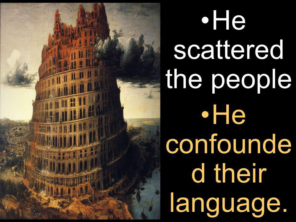 He scattered the people He confounde d their language.
