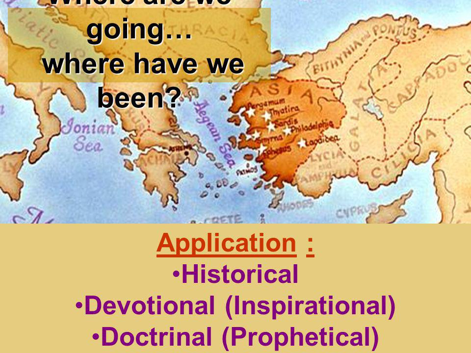 Application : Historical Devotional (Inspirational) Doctrinal (Prophetical) Where are we going… where have we been