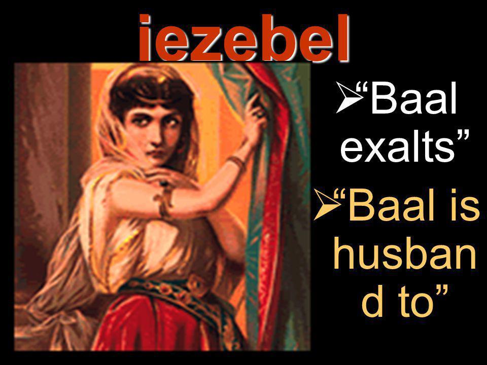 jezebel  Baal exalts  Baal is husban d to