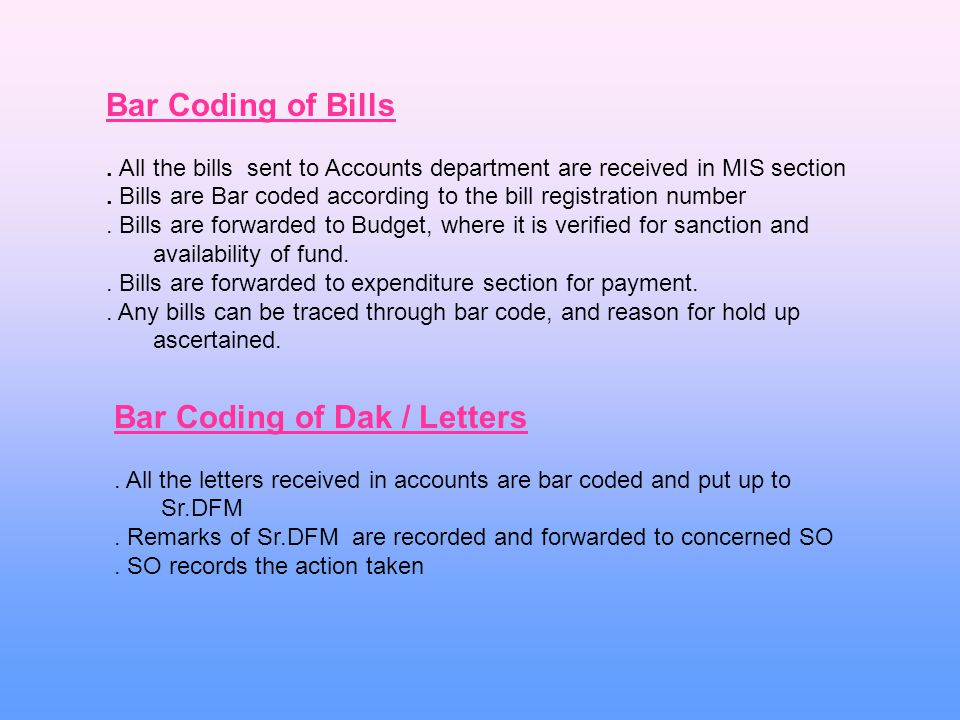 Bar Coding of Bills.All the bills sent to Accounts department are received in MIS section.