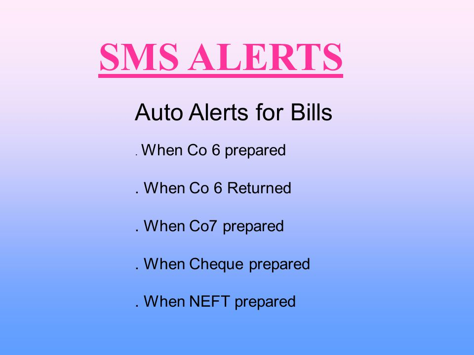 Auto Alerts for Bills. When Co 6 prepared. When Co 6 Returned.