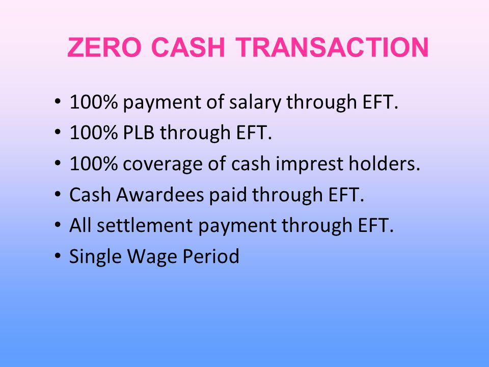 ZERO CASH TRANSACTION 100% payment of salary through EFT.