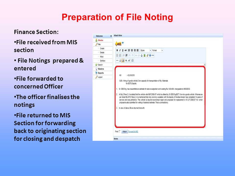 Finance Section: File received from MIS section File Notings prepared & entered File forwarded to concerned Officer The officer finalises the notings File returned to MIS Section for forwarding back to originating section for closing and despatch Preparation of File Noting