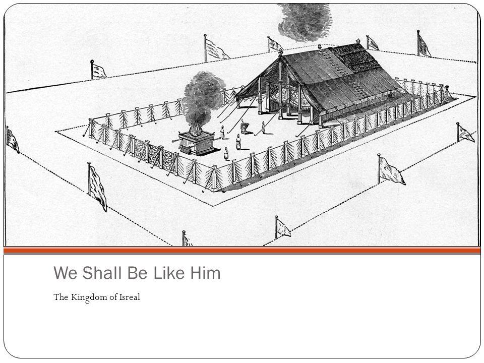 We Shall Be Like Him The Kingdom of Isreal